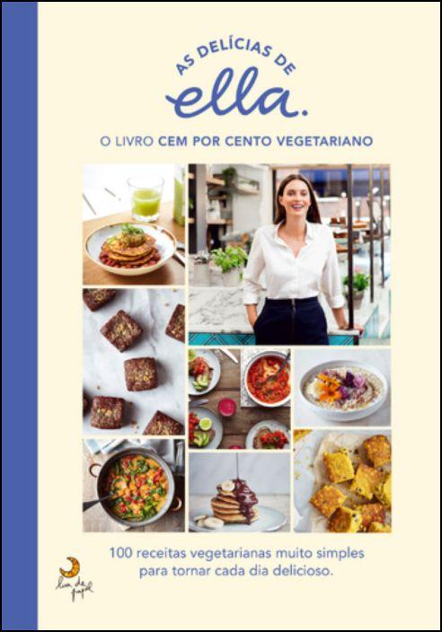 As Delícias de Ella - O Livro Cem por Cento Vegetariano