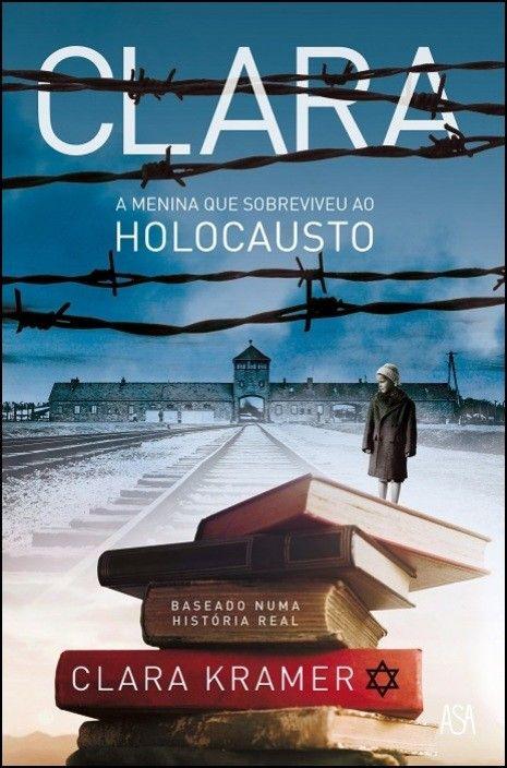 Clara - A Menina que Sobreviveu ao Holocausto