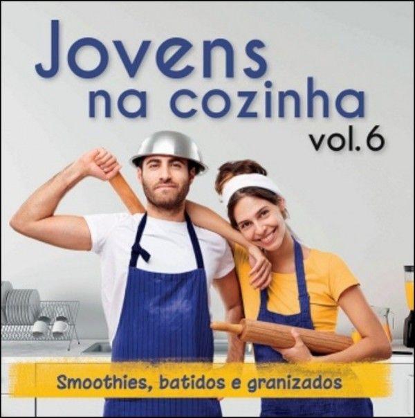 Jovens na Cozinha Vol. 6 - Smoothies, Batidos e Granizados