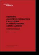 O Binómio Casos Fáceis/Casos Difíceis e a Categoria de Inteligibilidade Sistema Jurídico: um contraponto indispensável no mapa do discurso jurídico contemporâneo?