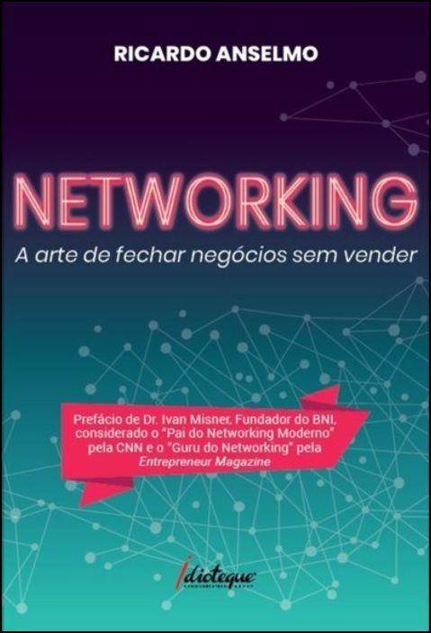Networking - A Arte de Fechar Negócios sem Vender
