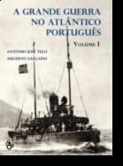 A Grande Guerra no Atlântico Português - Vol. I