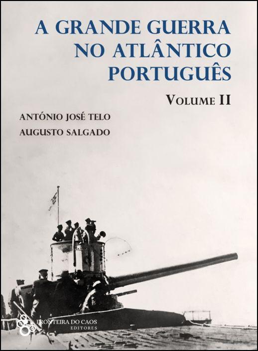 A Grande Guerra no Atlântico Português - Vol. II