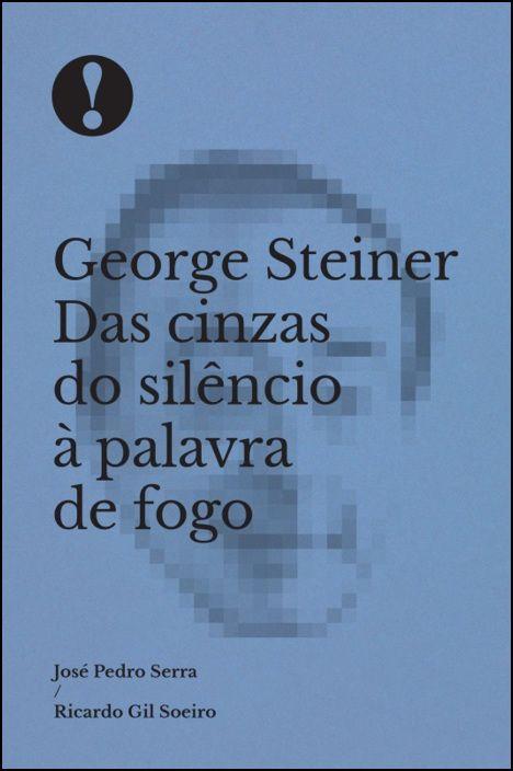 George Steiner, das Cinzas do Silêncio à Palavra de Fogo