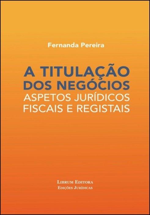 A Titulação dos Negócios - Aspetos Jurídicos, Fiscais e Registais