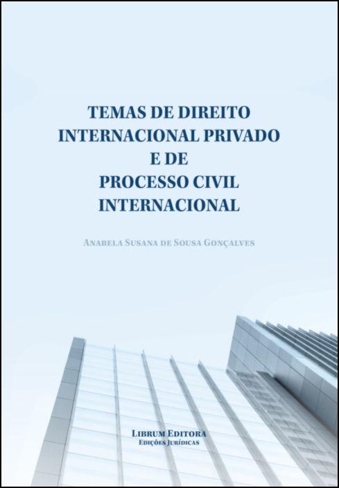 Temas de Direito Internacional Privado e de Processo Civil Internacional