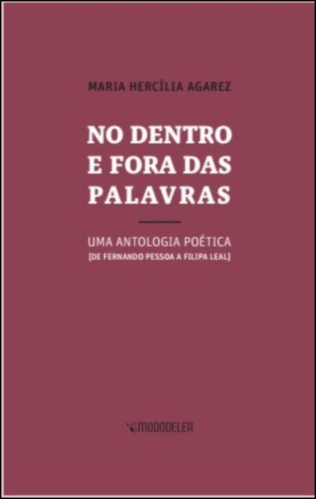 No Dentro e Fora das Palavras: uma antologia poética (de Fernando Pessoa a Filipa Leal)