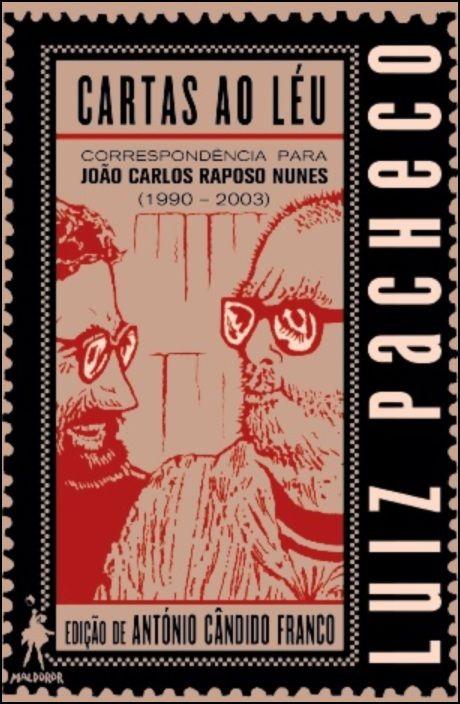 Cartas ao Léu. Correspondência para João Carlos Raposo Nunes (1990-2003)
