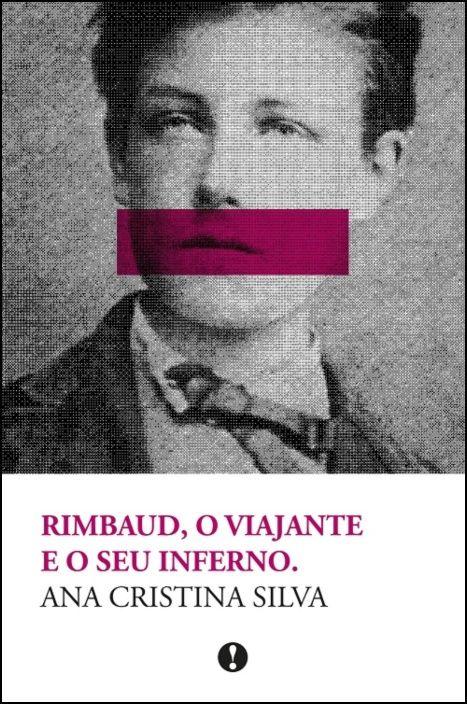 Rimbaud, O Viajante e o Seu Inferno