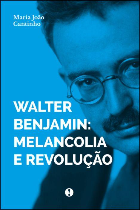 Walter Benjamin - Melancolia e Revolução