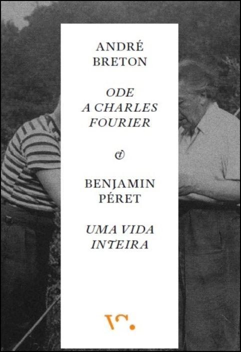 Ode a Charles Fourrier (André Breton) E Uma Vida Inteira (Benjamin Péret)