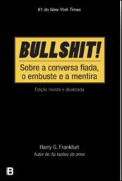 Bullshit! - Sobre a Conversa Fiada, o Embuste e a Mentira