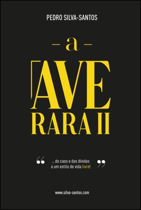 A Ave Rara II... do Caos e das Dívidas a um Estilo de Vida Livre!
