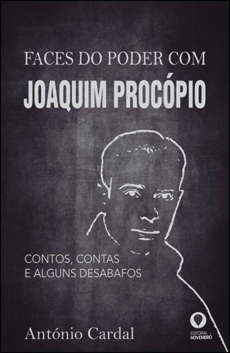 Faces do Poder com Joaquim Procópio - contos, contas e alguns desabafos