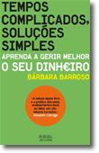 Tempos Complicados, Soluções Simples - Aprenda a Gerir Melhor o seu Dinheiro