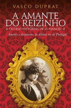 A Amante do Reizinho & outras histórias de D. Manuel II