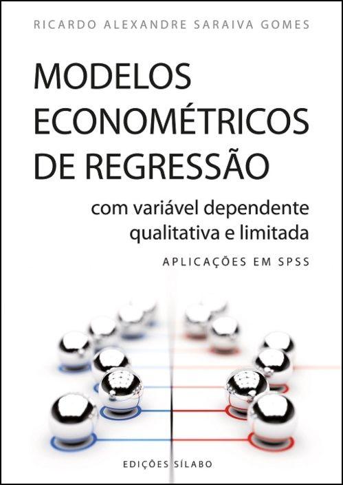 Modelos Econométricos de Regressão com Variável Dependente Qualitativa e Limitada - Aplicações em SPSS