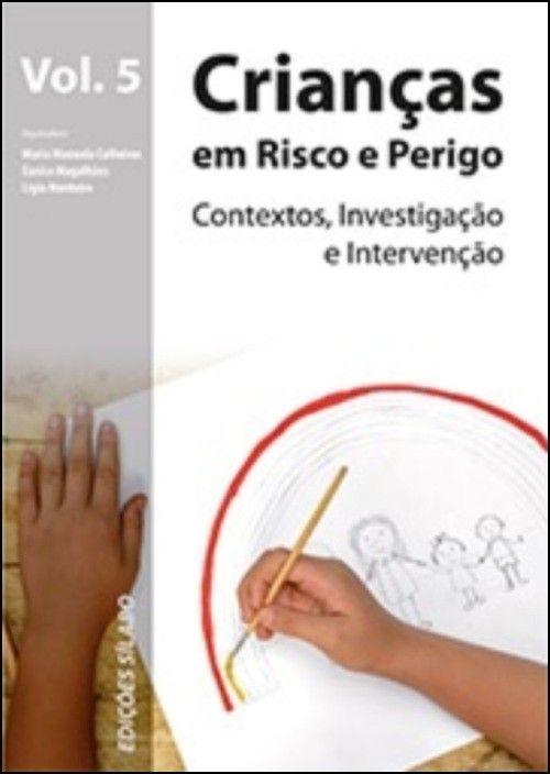 Crianças em Risco e Perigo: contextos, investigação e intervenção - Vol. 5
