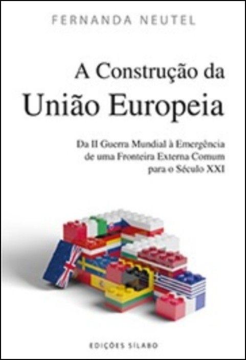A Construção da União Europeia - Da II Guerra Mundial à Emergência de uma Fronteira Externa Comum para o Século XXI