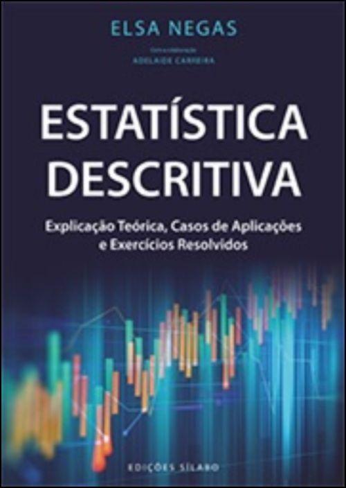 Estatística Descritiva - Explicação Teórica, Casos de Aplicações e Exercícios Resolvidos