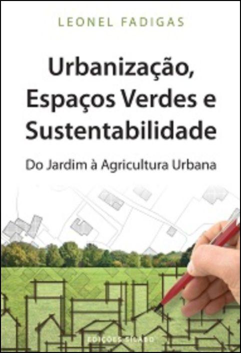 Urbanização, Espaços Verdes e Sustentabilidade – Do Jardim à Agricultura Urbana