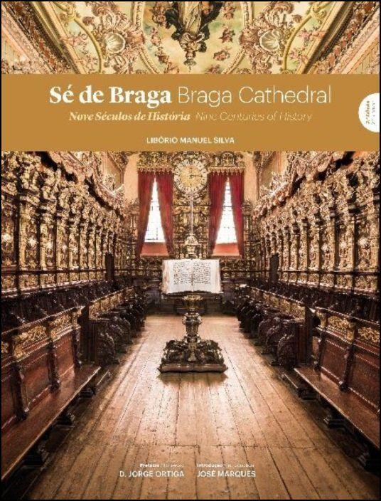 Sé de Braga - Nove Séculos / Braga Cathedral - Nine Centuries of History