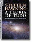 A Teoria de Tudo - A Origem e o Destino do Universo