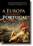 A Europa Segundo Portugal - Ideias de Europa na cultura portuguesa, século a século