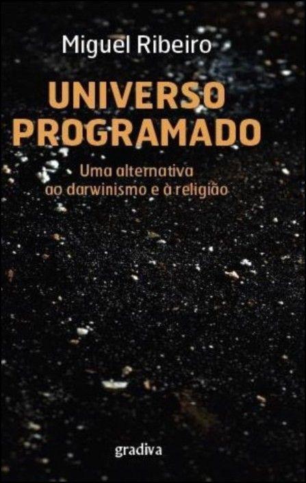 Universo Programado: Uma Alternativa ao Darwinismo e à Religião