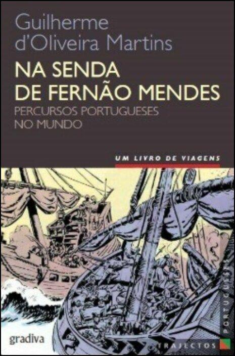 Na Senda de Fernão Mendes: percursos portugueses no mundo