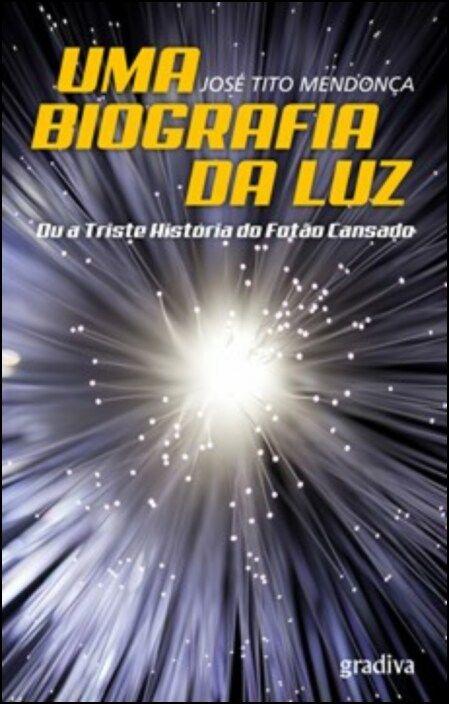 Uma Biografia da Luz: Ou a Triste História do Fotão Cansado