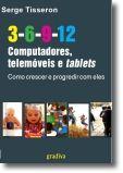 3-6-9-12 Computadores, Telemóveis e Tablets: Como crescer e progredir com eles