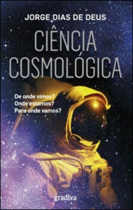 Ciência Cosmológica - De Onde Vimos? Onde Estamos? Para Onde Vamos?
