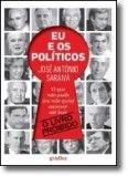 Eu e os Políticos: o que não pude (ou não quis) escrever até hoje - o livro proibido