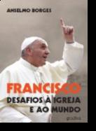 Francisco, Desafios à Igreja e ao Mundo