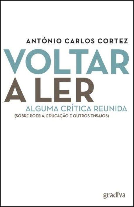 Voltar a Ler: alguma crítica reunida (sobre poesia, educação e outros ensaios)
