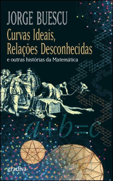Curvas Ideais, Relações Desconhecidas e Outras Histórias da Matemática