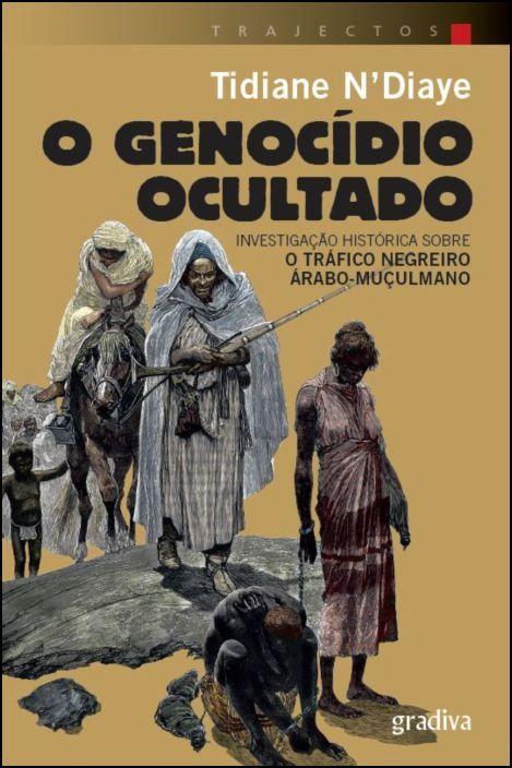 O Genocídio Ocultado: investigação histórica sobre o tráfico negreiro árabo-muçulmano