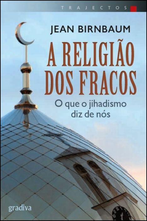 A Religião dos Fracos: o que o jihadismo diz de nós