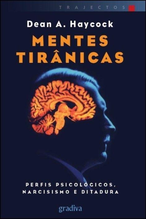 Mentes Tirânicas: perfis psicológicos, narcisismo e ditadura