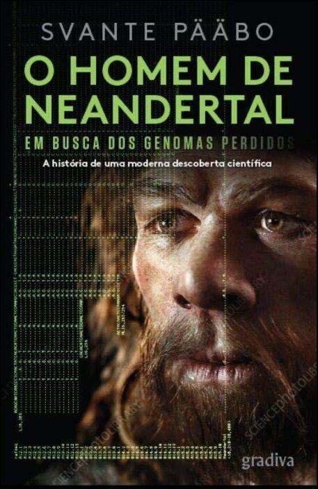 O Homem de Neandertal: em busca dos genomas perdidos