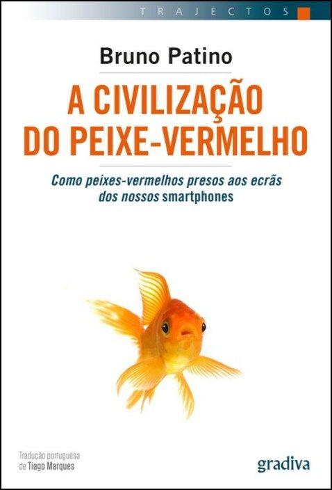 A Civilização do Peixe-Vermelho: como peixes-vermelhos presos aos ecrãs dos nossos smartphones
