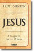Jesus – Uma Biografia Escrita por um Crente