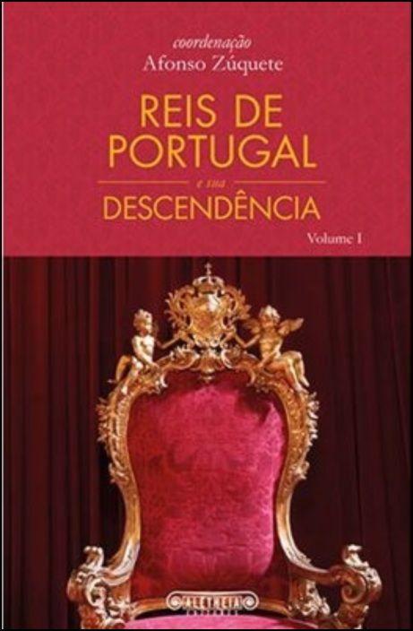 Reis de Portugal e sua Descendência - Vol. I