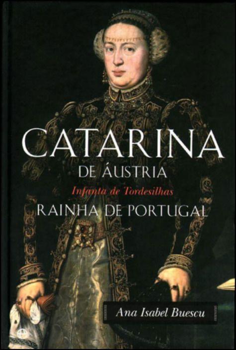 Catarina de Áustria - Infanta de Tordesilhas, Rainha de Portugal