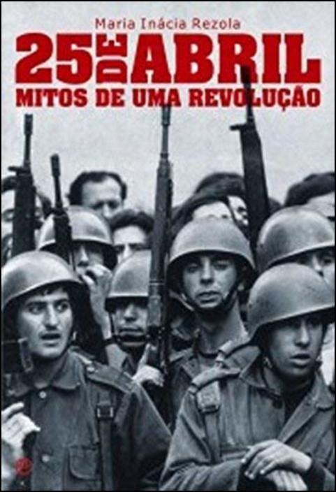 25 de Abril - Mitos de Uma Revolução