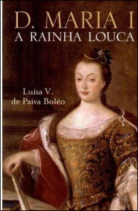 D. Maria I: A Rainha Louca