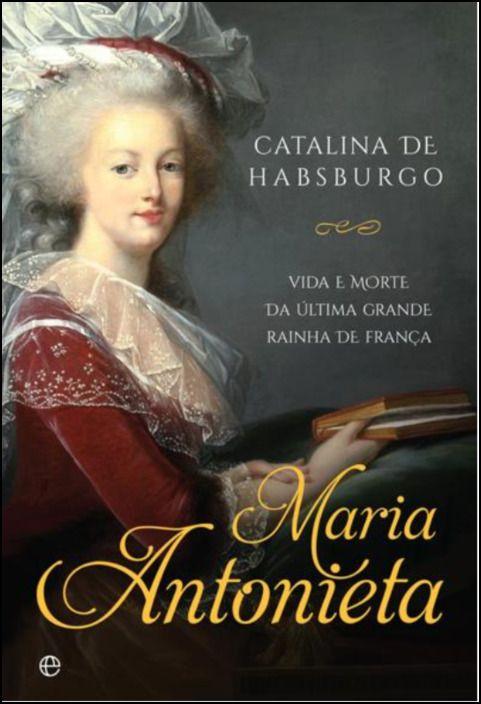 Maria Antonieta: Vida e Morte