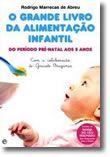 O Grande Livro da Alimentação Infantil - Do período pré-natal aos 5 anos