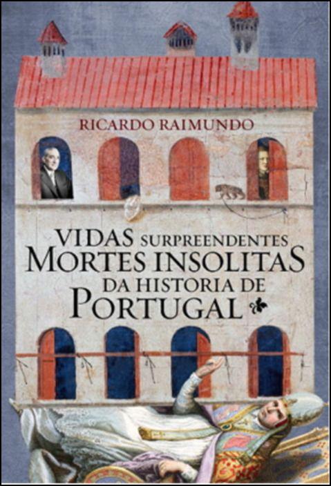 Vidas Surpreendentes, Mortes Insólitas na História de Portugal